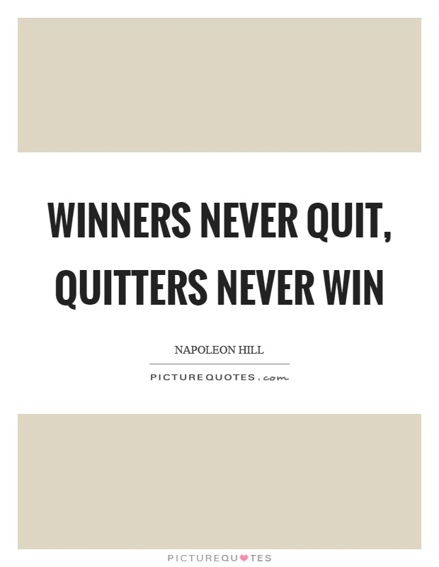Winners never quit, quitters never win Picture Quote #1