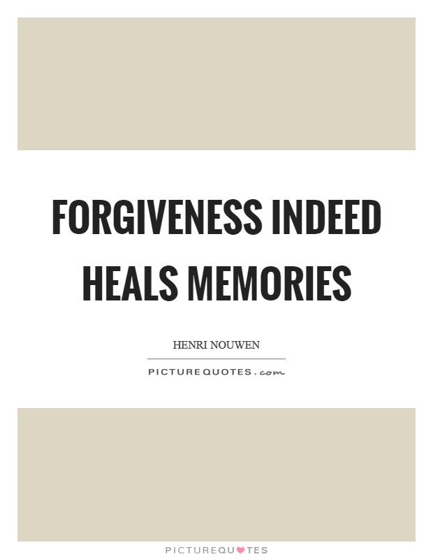 Forgiveness indeed heals memories Picture Quote #1