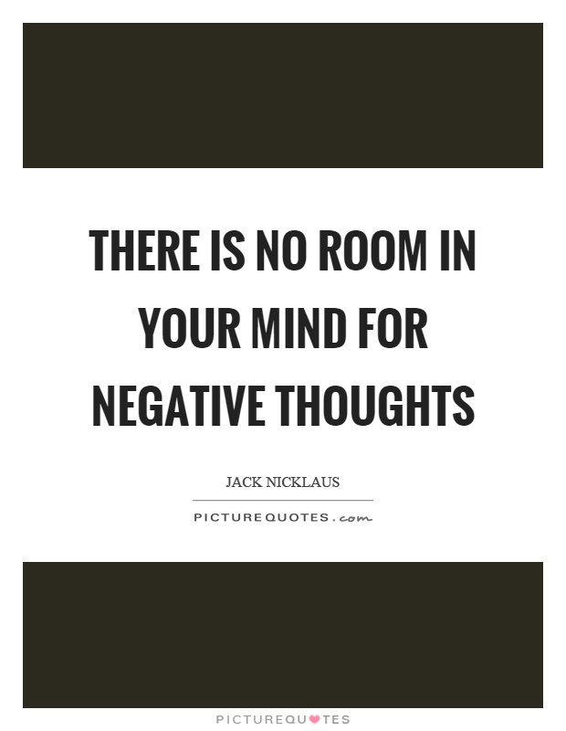 There is no room in your mind for negative thoughts Picture Quote #1