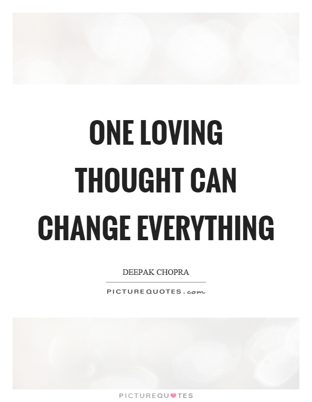 One loving thought can change everything Picture Quote #1