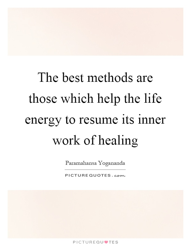 The best methods are those which help the life energy to resume its inner work of healing Picture Quote #1