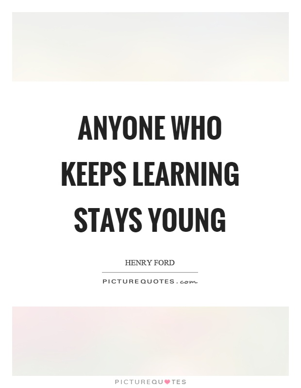 Anyone who keeps learning stays young Picture Quote #1