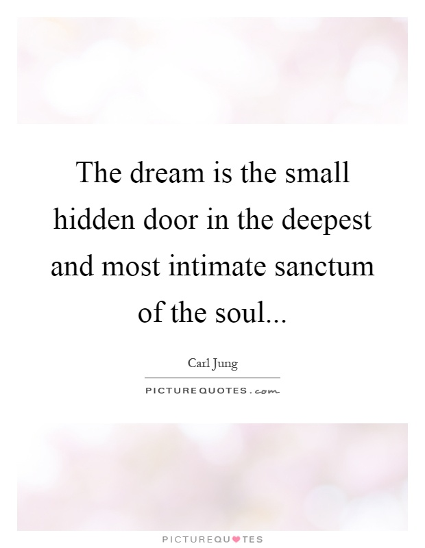 The dream is the small hidden door in the deepest and most intimate sanctum of the soul Picture Quote #1