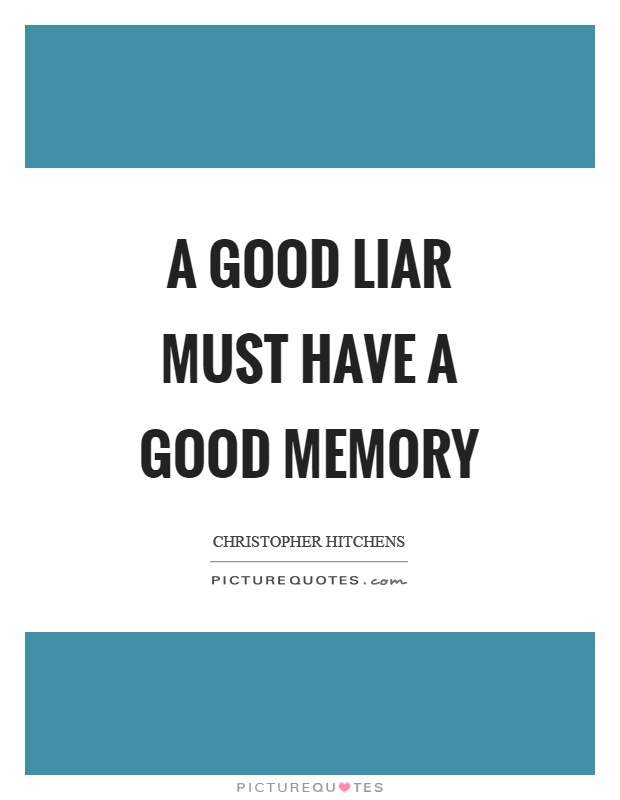 A good liar must have a good memory Picture Quote #1