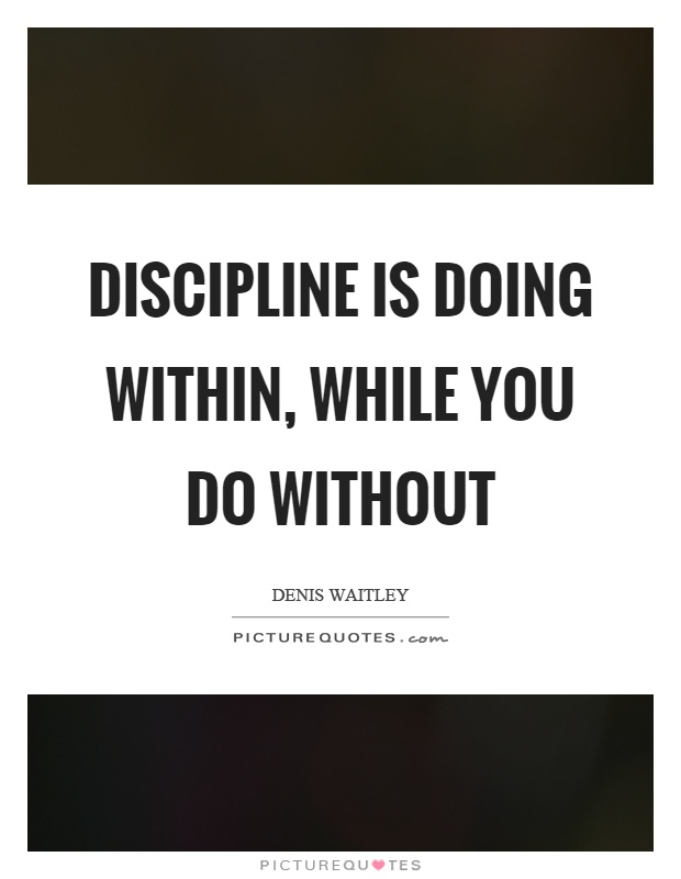 Discipline is doing within, while you do without Picture Quote #1