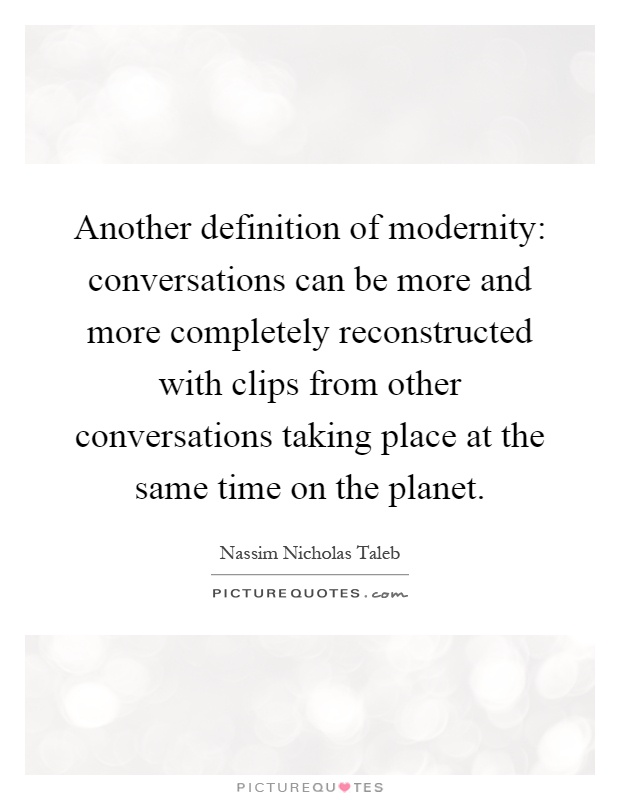Another definition of modernity conversations can be more for Modernite definition
