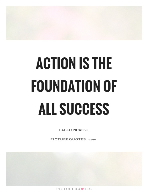 Action is the foundation of all success Picture Quote #1