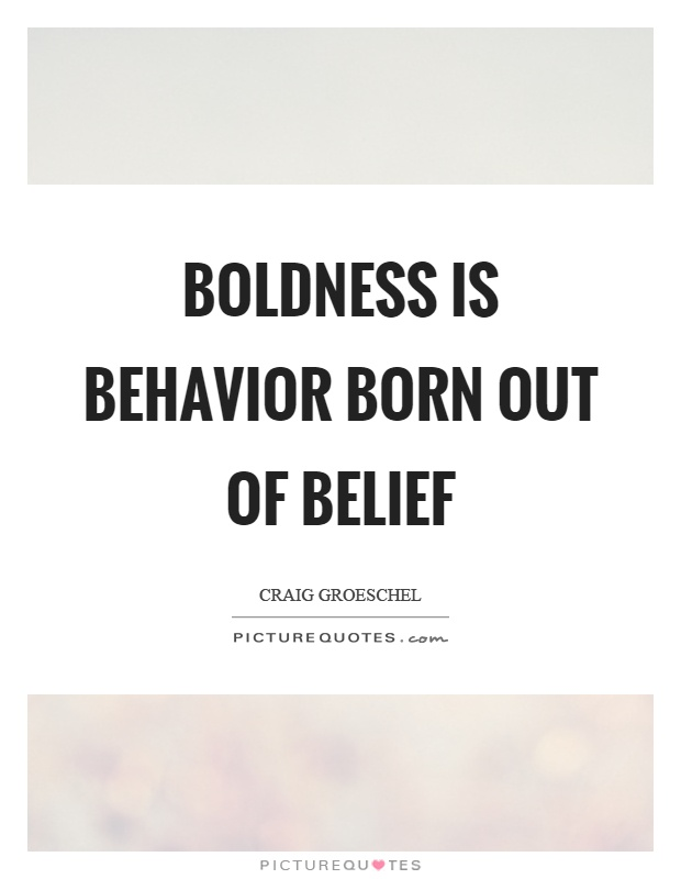 Boldness is behavior born out of belief Picture Quote #1