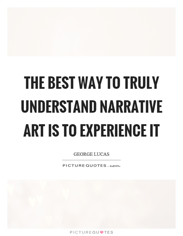 The best way to truly understand narrative art is to experience it Picture Quote #1