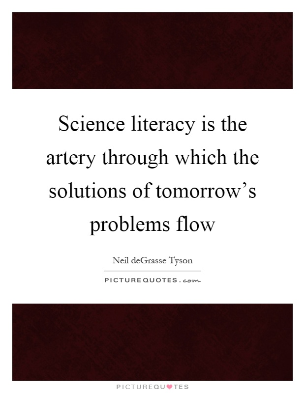 Science literacy is the artery through which the solutions of tomorrow's problems flow Picture Quote #1