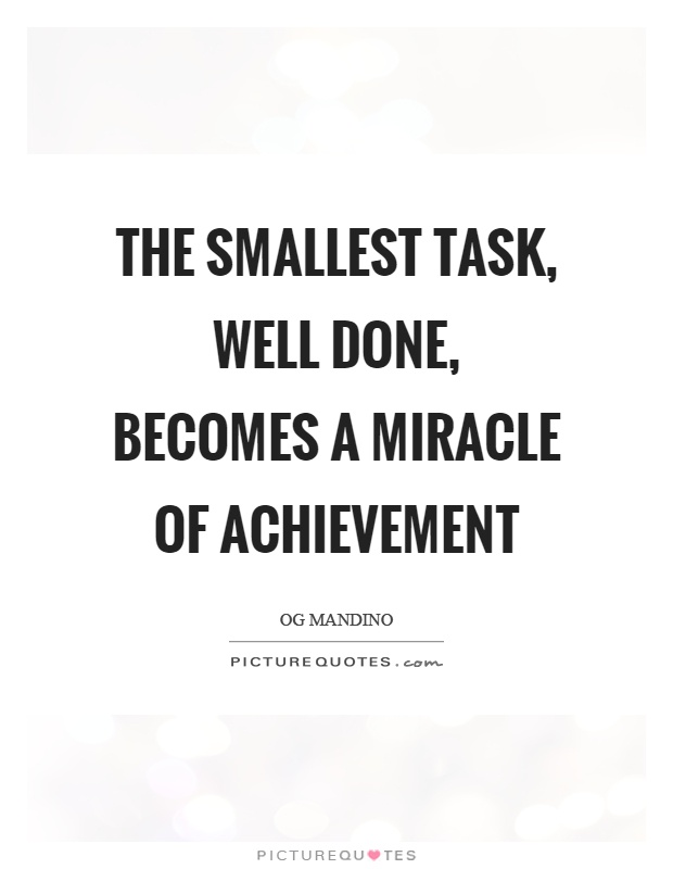 The smallest task, well done, becomes a miracle of achievement Picture Quote #1