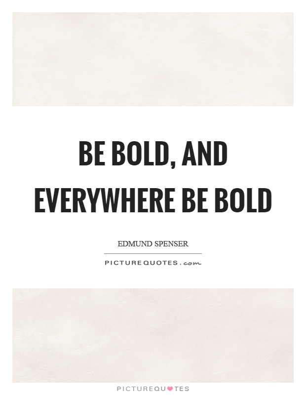 Be bold, and everywhere be bold Picture Quote #1