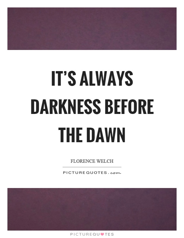 It's always darkness before the dawn Picture Quote #1