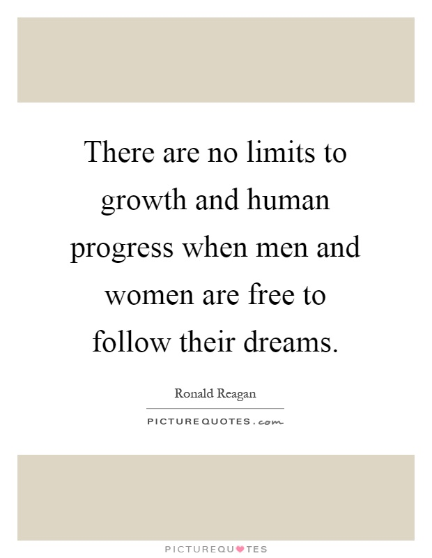 There are no limits to growth and human progress when men and women are free to follow their dreams Picture Quote #1