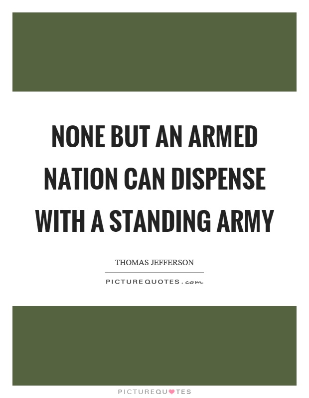 None but an armed nation can dispense with a standing army Picture Quote #1