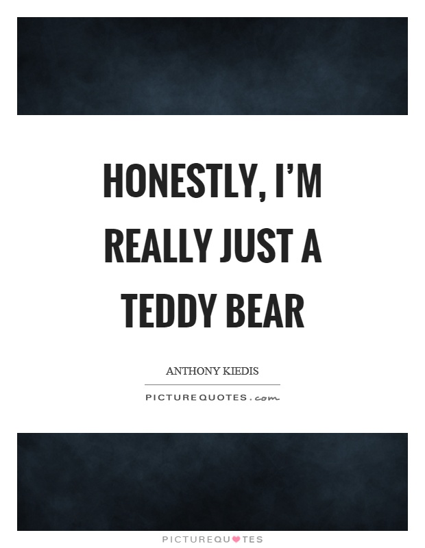 Honestly, I\'m really just a teddy bear | Picture Quotes