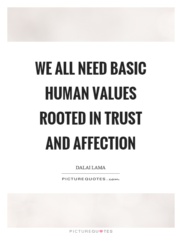 We all need basic human values rooted in trust and affection Picture Quote #1