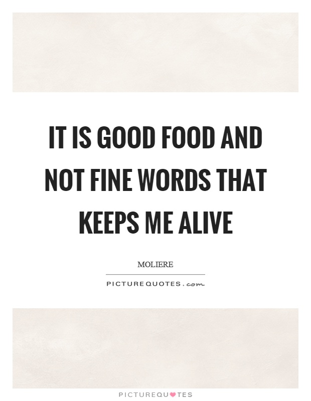 It is good food and not fine words that keeps me alive Picture Quote #1