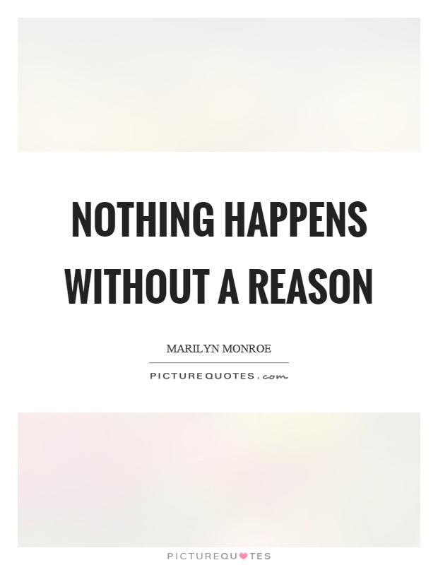 Nothing happens without a reason Picture Quote #1