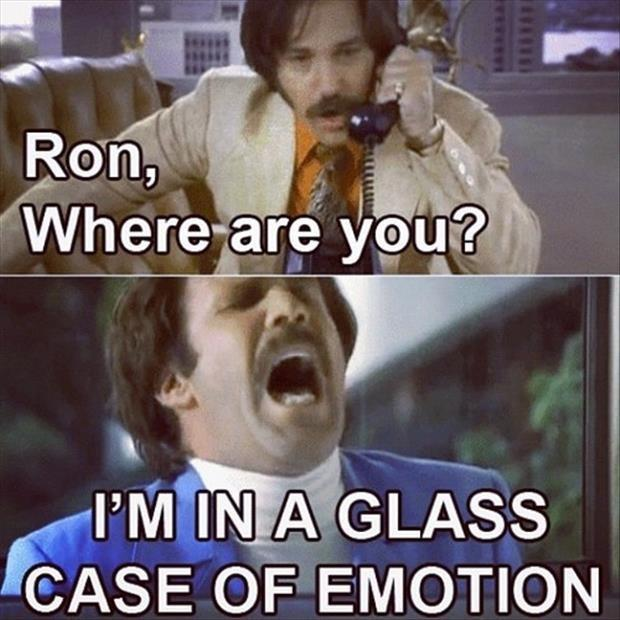 Ron, where are you? I'm in a glass case of emotion Picture Quote #1