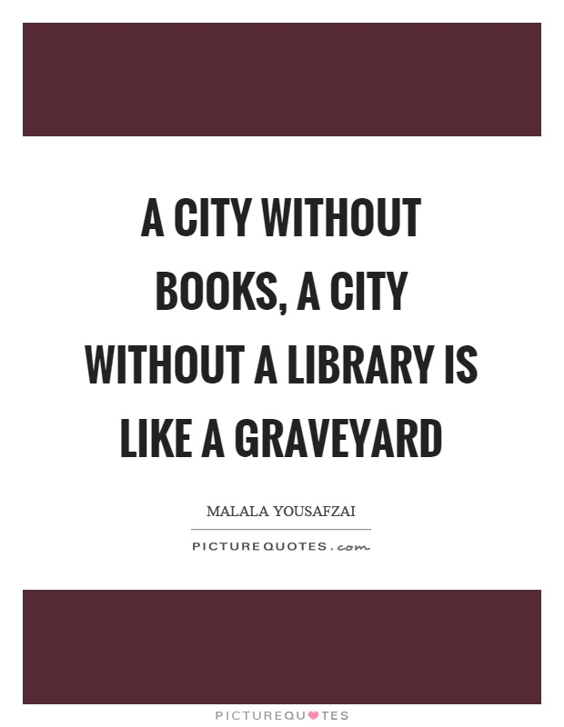 A city without books, a city without a library is like a graveyard Picture Quote #1