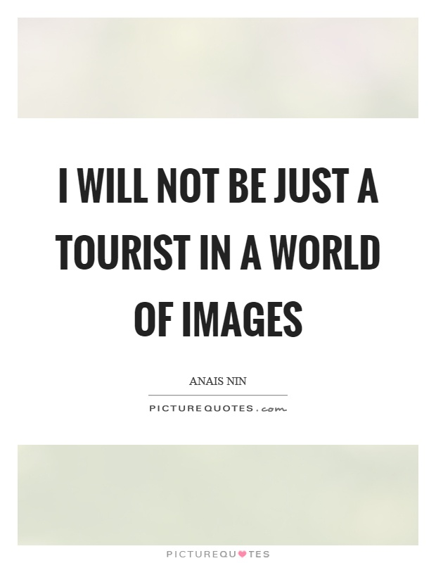 I will not be just a tourist in a world of images Picture Quote #1