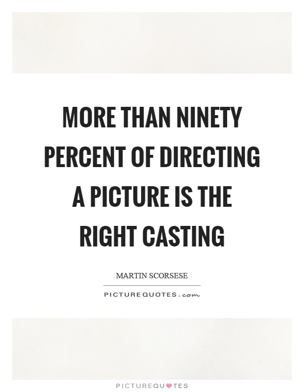More than ninety percent of directing a picture is the right casting Picture Quote #1