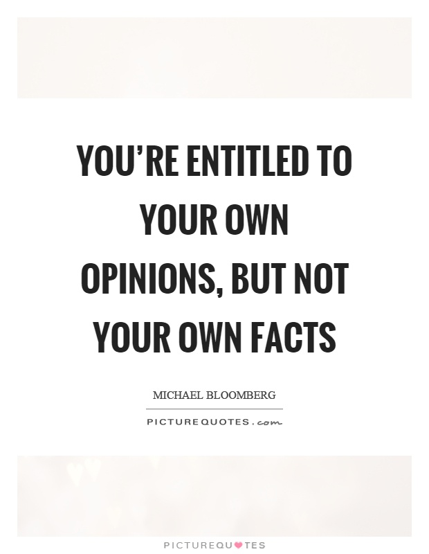 You're entitled to your own opinions, but not your own facts Picture Quote #1