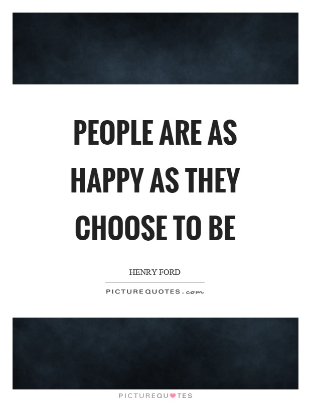 People are as happy as they choose to be Picture Quote #1
