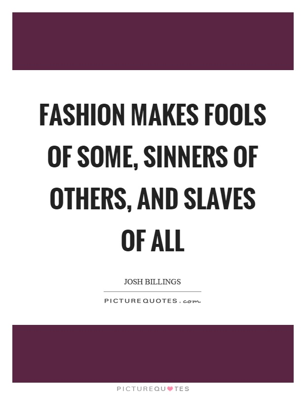 Fashion makes fools of some, sinners of others, and slaves of all Picture Quote #1
