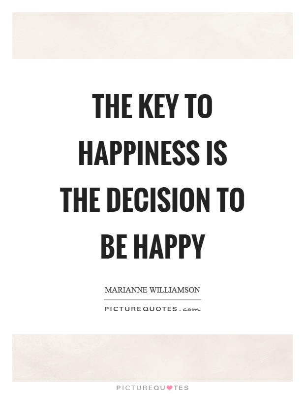 The key to happiness is the decision to be happy Picture Quote #1