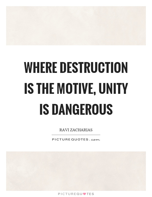 Where destruction is the motive, unity is dangerous Picture Quote #1
