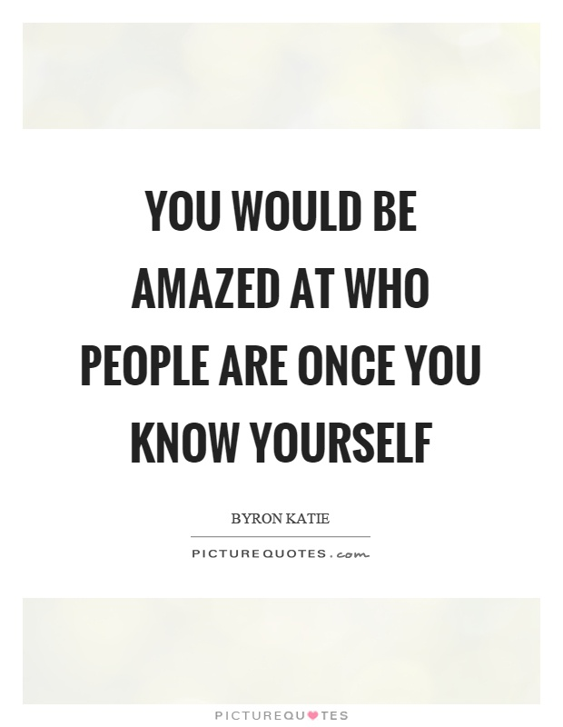 You would be amazed at who people are once you know yourself Picture Quote #1