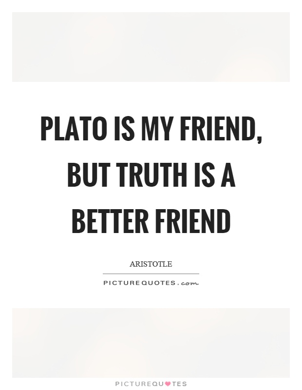 Plato is my friend, but truth is a better friend Picture Quote #1
