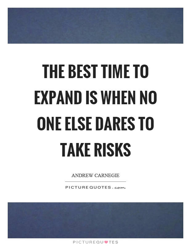 The best time to expand is when no one else dares to take risks Picture Quote #1