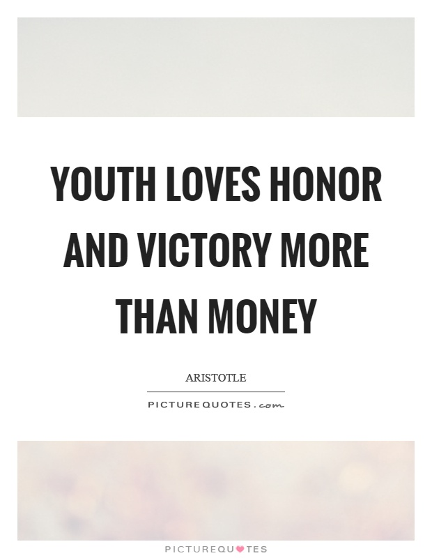 Youth loves honor and victory more than money Picture Quote #1