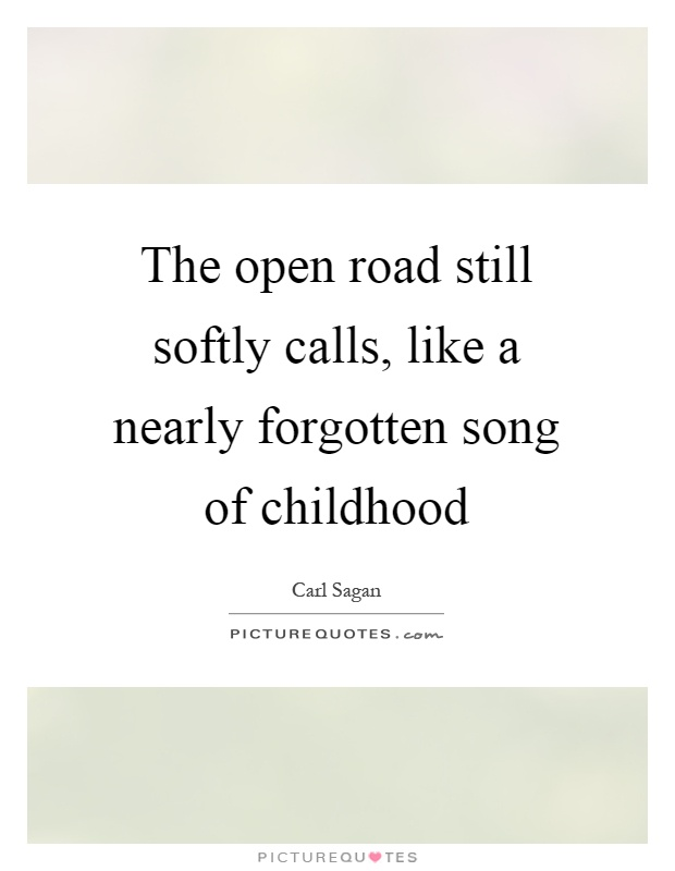 The open road still softly calls, like a nearly forgotten song of childhood Picture Quote #1