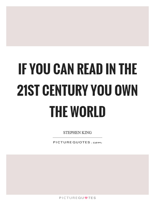 If you can read in the 21st century you own the world Picture Quote #1