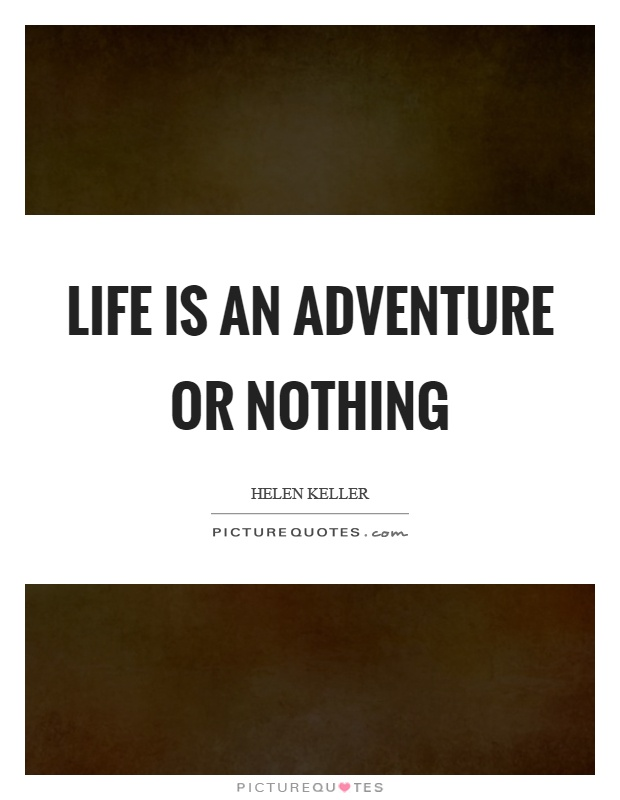 Life is an adventure or nothing Picture Quote #1