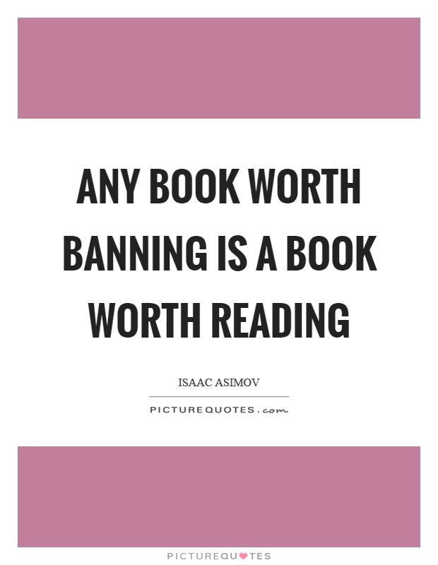 Any book worth banning is a book worth reading Picture Quote #1