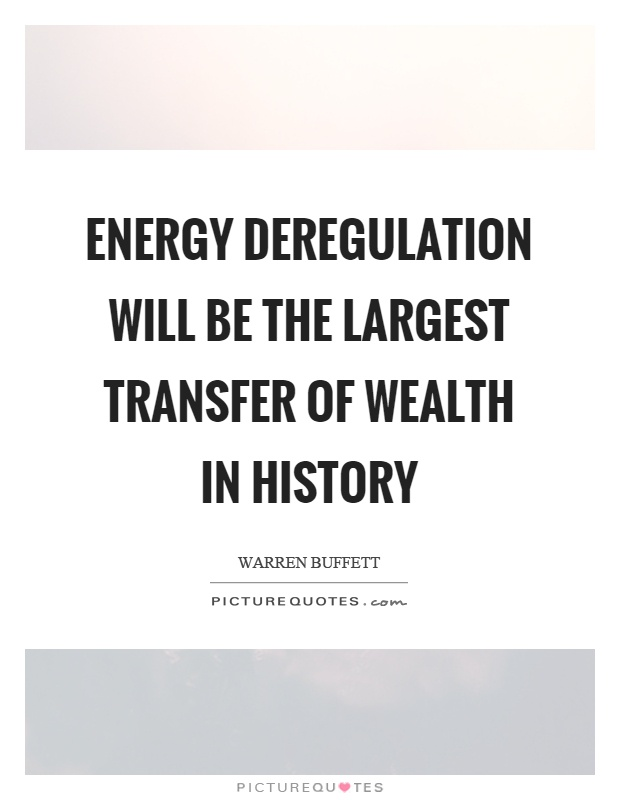 Energy deregulation will be the largest transfer of wealth in history Picture Quote #1