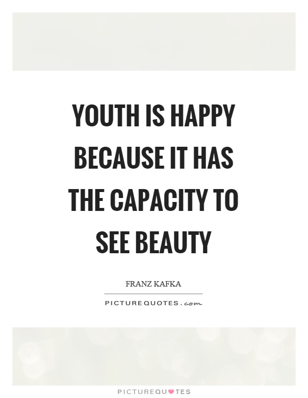 Youth is happy because it has the capacity to see beauty Picture Quote #1