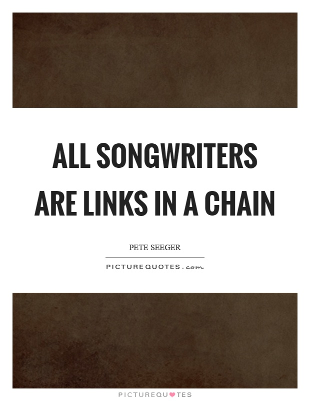 All songwriters are links in a chain Picture Quote #1