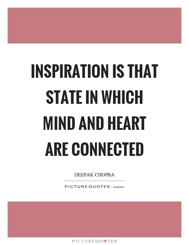 Inspiration is that state in which mind and heart are connected Picture Quote #1