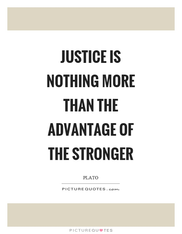 Justice is nothing more than the advantage of the stronger Picture Quote #1