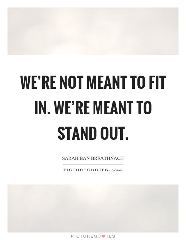 We're not meant to fit in. We're meant to stand out Picture Quote #1