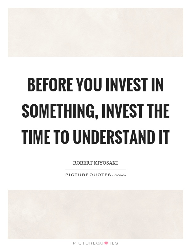 Before you invest in something, invest the time to understand it Picture Quote #1