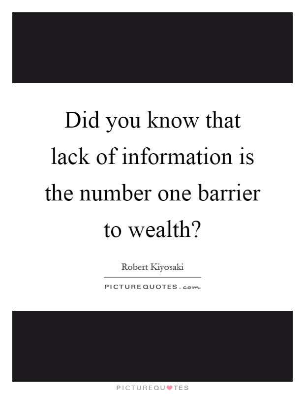 Did you know that lack of information is the number one barrier to wealth? Picture Quote #1