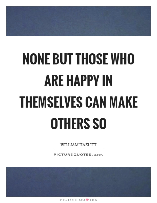 None but those who are happy in themselves can make others so Picture Quote #1
