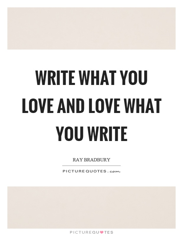 Write what you love and love what you write Picture Quote #1